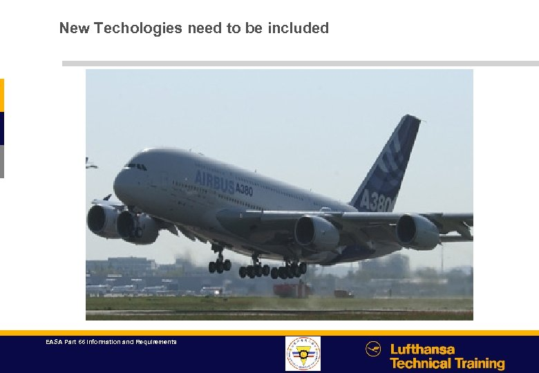 New Techologies need to be included EASA Part 66 Information and Requirements