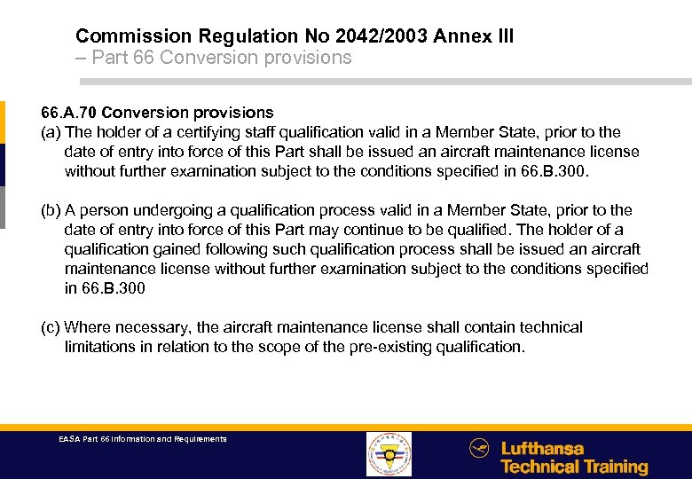 Commission Regulation No 2042/2003 Annex III – Part 66 Conversion provisions 66. A. 70
