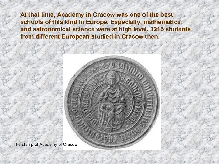 At that time, Academy in Cracow was one of the best schools of this