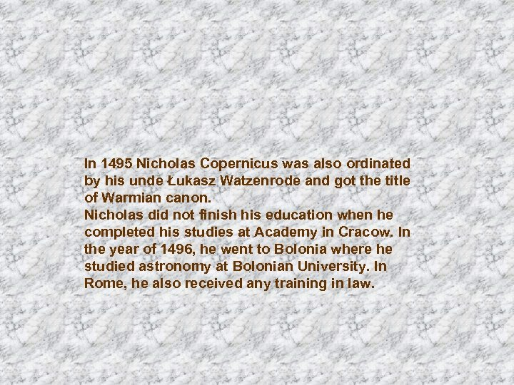 In 1495 Nicholas Copernicus was also ordinated by his unde Łukasz Watzenrode and got
