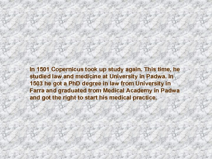 In 1501 Copernicus took up study again. This time, he studied law and medicine