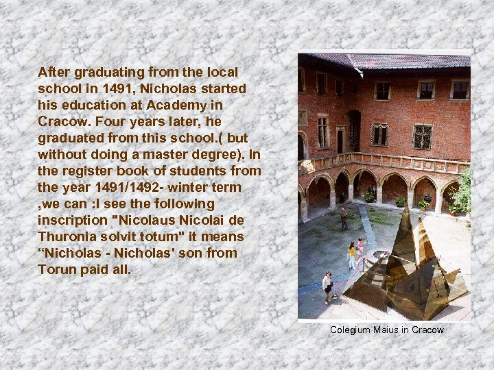 After graduating from the local school in 1491, Nicholas started his education at Academy