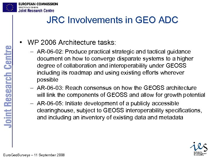 JRC Involvements in GEO ADC • WP 2006 Architecture tasks: – AR-06 -02: Produce