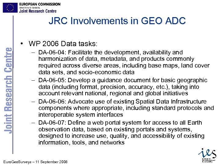 JRC Involvements in GEO ADC • WP 2006 Data tasks: – DA-06 -04: Facilitate