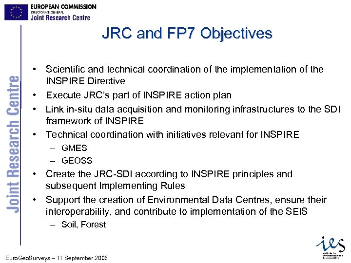 JRC and FP 7 Objectives • Scientific and technical coordination of the implementation of