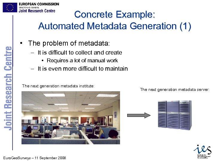 Concrete Example: Automated Metadata Generation (1) • The problem of metadata: – It is