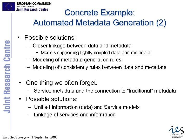 Concrete Example: Automated Metadata Generation (2) • Possible solutions: – Closer linkage between data