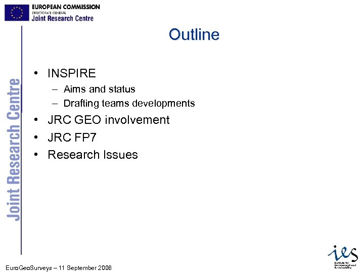Outline • INSPIRE – Aims and status – Drafting teams developments • JRC GEO