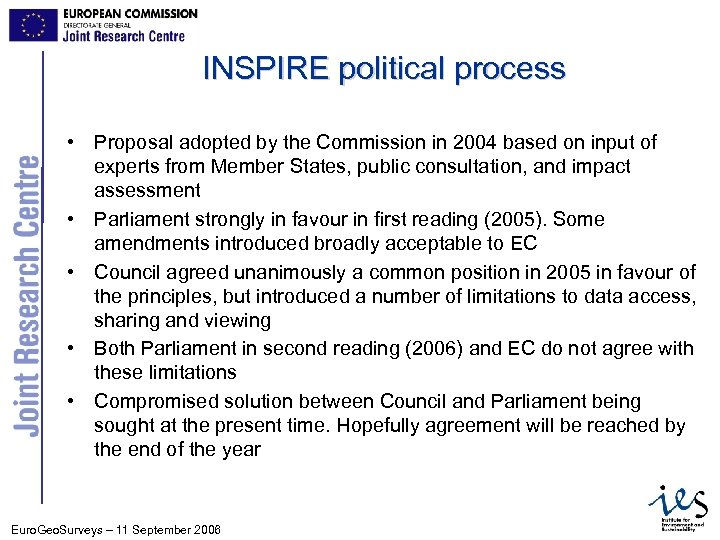 INSPIRE political process • Proposal adopted by the Commission in 2004 based on input
