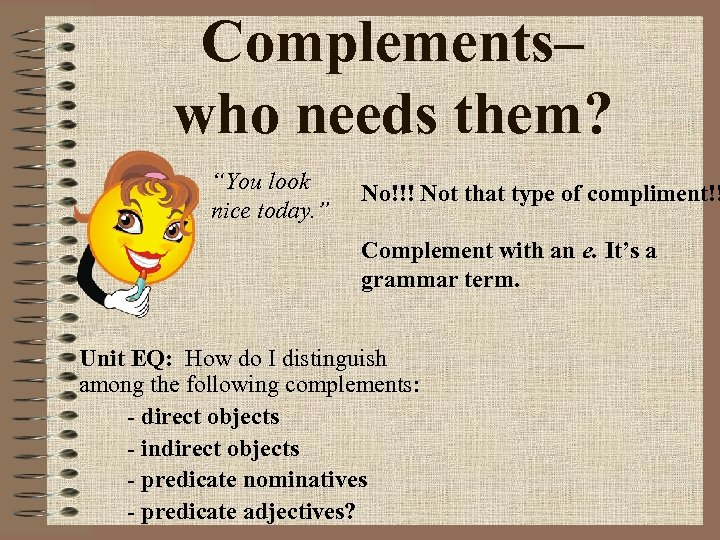 """Complements– who needs them? """"You look nice today. """" No!!! Not that type of"""
