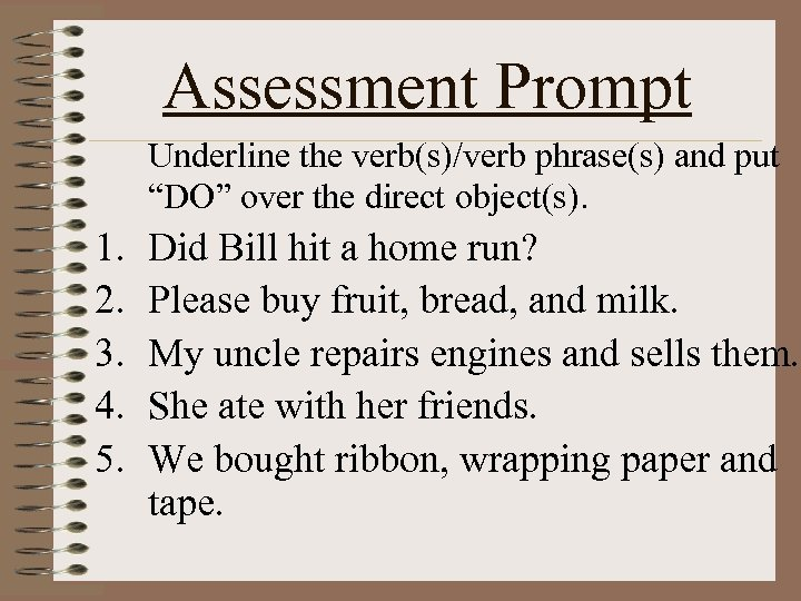 """Assessment Prompt Underline the verb(s)/verb phrase(s) and put """"DO"""" over the direct object(s). 1."""