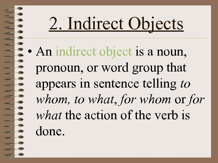 2. Indirect Objects • An indirect object is a noun, pronoun, or word group