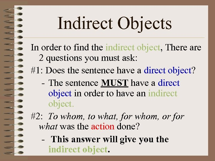 Indirect Objects In order to find the indirect object, There are 2 questions you
