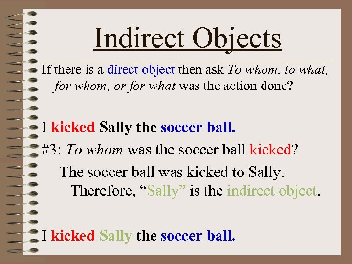 Indirect Objects If there is a direct object then ask To whom, to what,