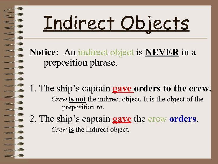 Indirect Objects Notice: An indirect object is NEVER in a preposition phrase. 1. The