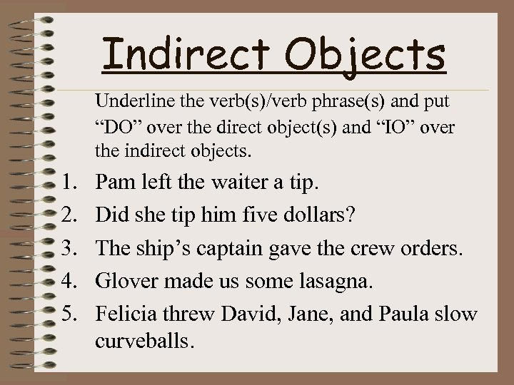 "Indirect Objects Underline the verb(s)/verb phrase(s) and put ""DO"" over the direct object(s) and"