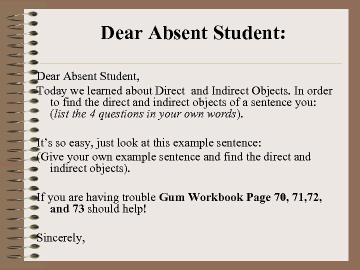 Dear Absent Student: Dear Absent Student, Today we learned about Direct and Indirect Objects.