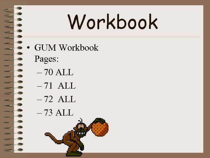 Workbook • GUM Workbook Pages: – 70 ALL – 71 ALL – 72 ALL