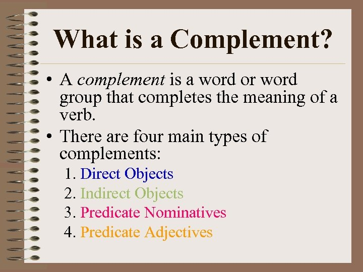 What is a Complement? • A complement is a word or word group that