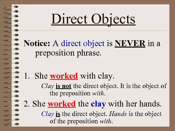 Direct Objects Notice: A direct object is NEVER in a preposition phrase. 1. She