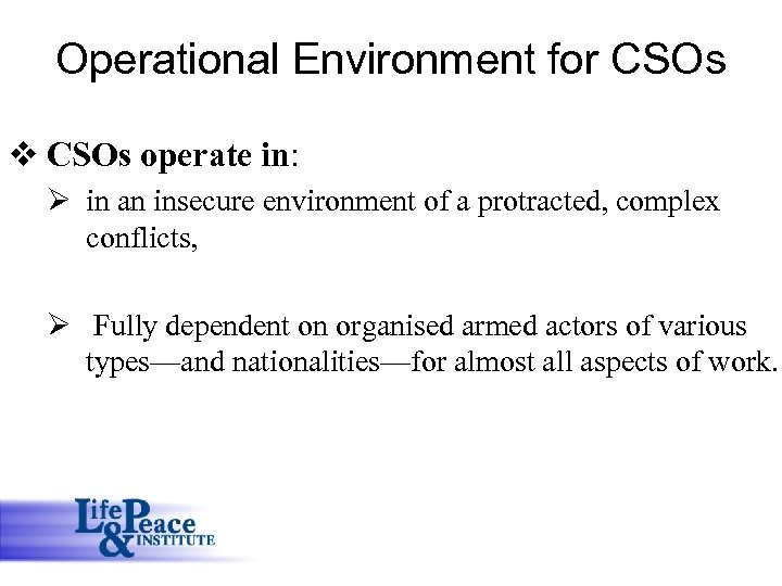 Operational Environment for CSOs v CSOs operate in: Ø in an insecure environment of