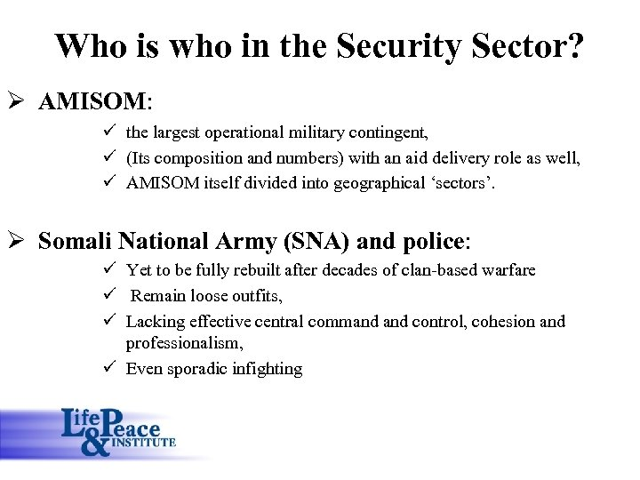 Who is who in the Security Sector? Ø AMISOM: ü the largest operational military