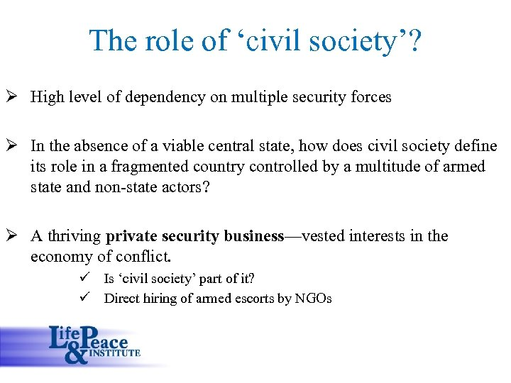 The role of 'civil society'? Ø High level of dependency on multiple security forces