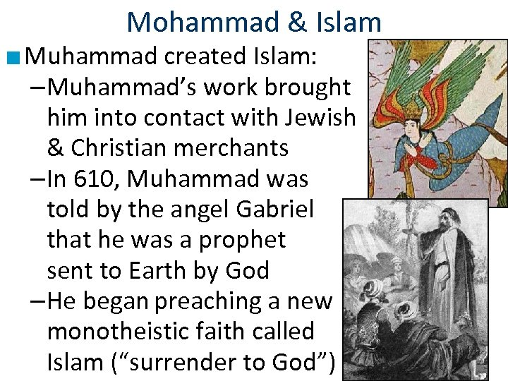 Mohammad & Islam ■ Muhammad created Islam: –Muhammad's work brought him into contact with