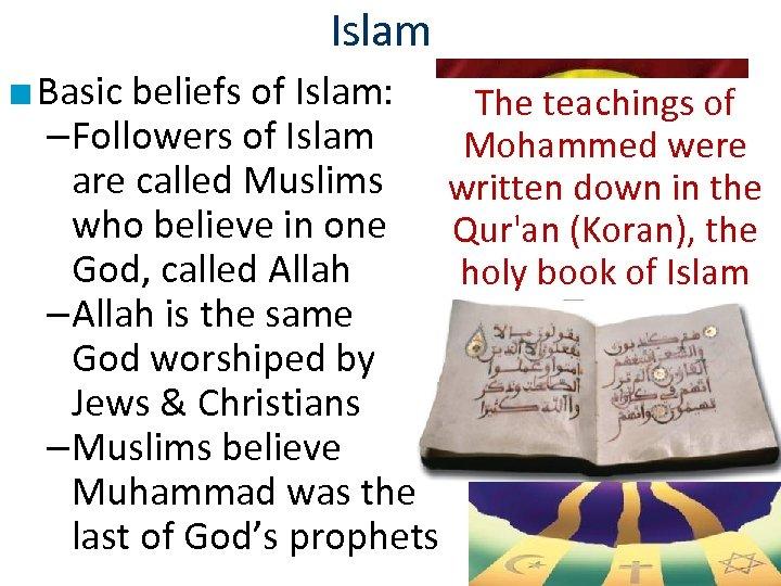 Islam ■ Basic beliefs of Islam: The teachings of –Followers of Islam Mohammed were