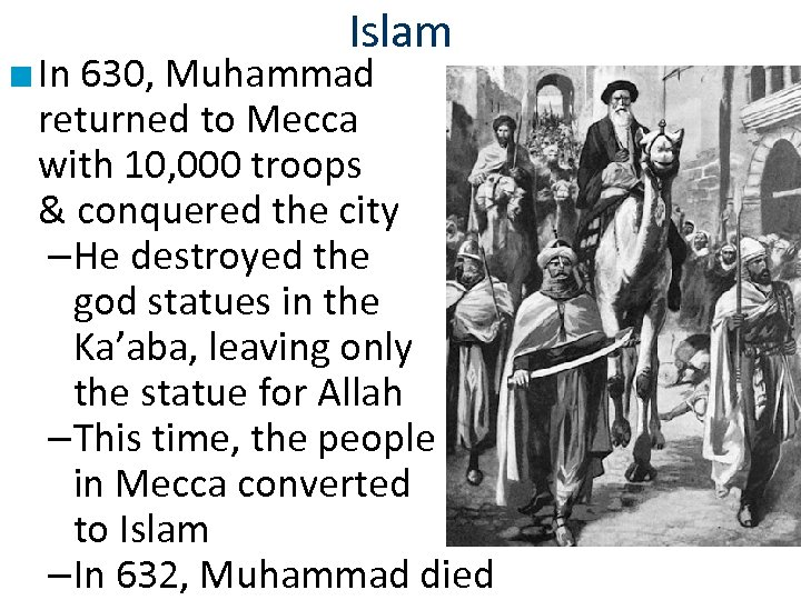 Islam ■ In 630, Muhammad returned to Mecca with 10, 000 troops & conquered