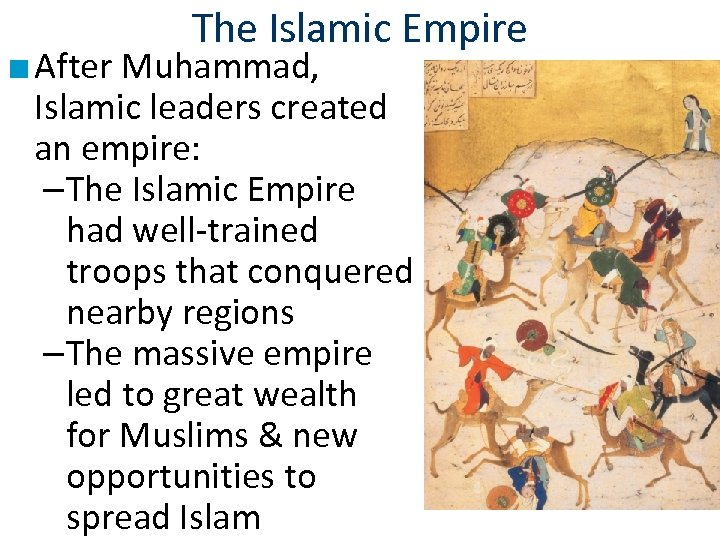 The Islamic Empire ■ After Muhammad, Islamic leaders created an empire: –The Islamic Empire