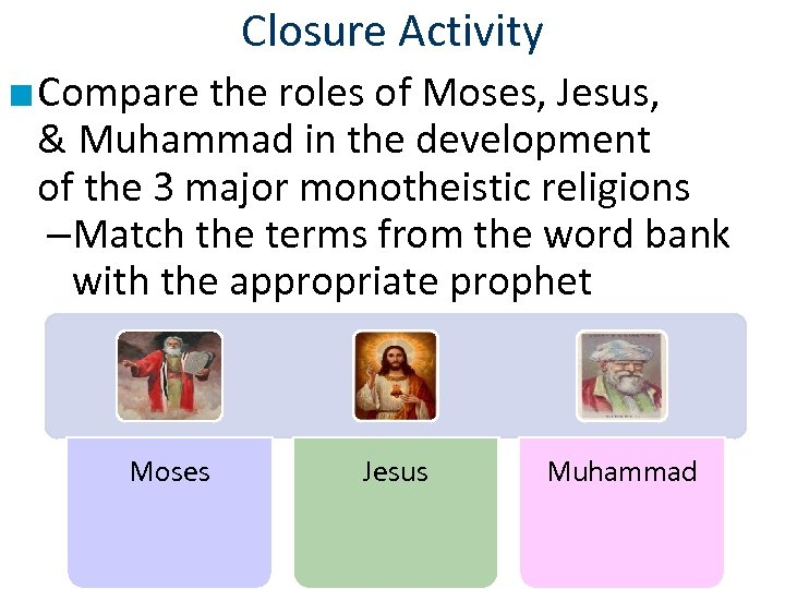 Closure Activity ■ Compare the roles of Moses, Jesus, & Muhammad in the development