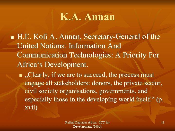 K. A. Annan n H. E. Kofi A. Annan, Secretary-General of the United Nations: