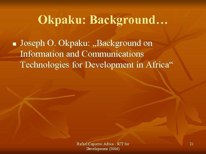 "Okpaku: Background… n Joseph O. Okpaku: ""Background on Information and Communications Technologies for Development"