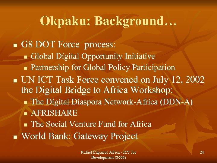Okpaku: Background… n G 8 DOT Force process: n n n UN ICT Task