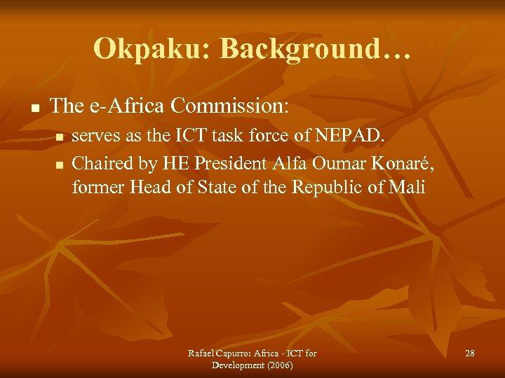 Okpaku: Background… n The e-Africa Commission: n n serves as the ICT task force