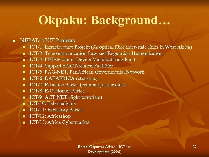 Okpaku: Background… n NEPAD's ICT Projects: n n n n ICT/1: Infrastructure Projekt (32