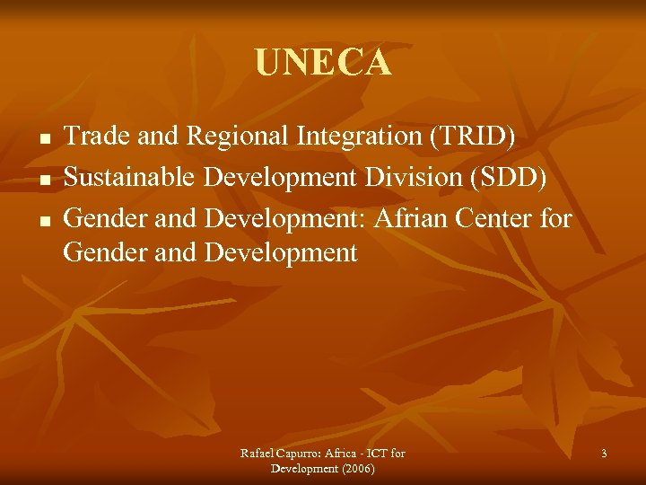 UNECA n n n Trade and Regional Integration (TRID) Sustainable Development Division (SDD) Gender