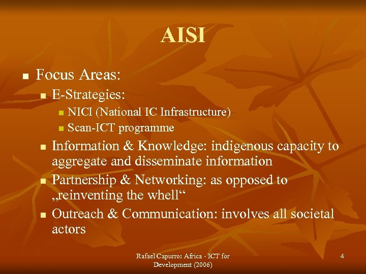 AISI n Focus Areas: n E-Strategies: NICI (National IC Infrastructure) n Scan-ICT programme n