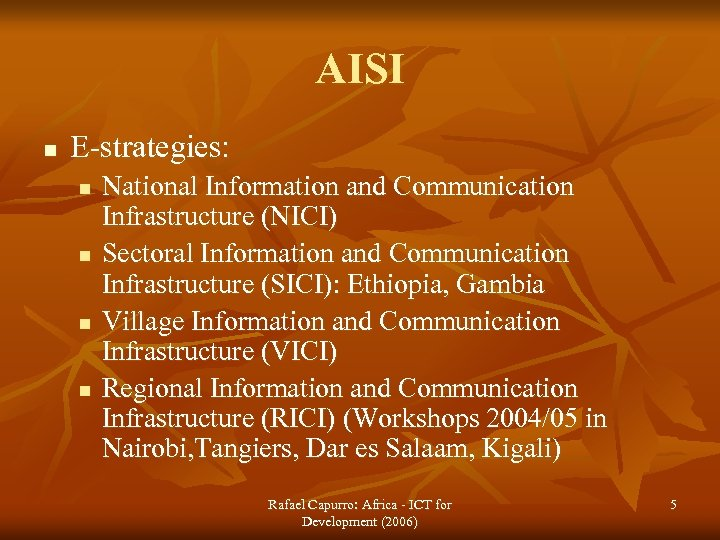 AISI n E-strategies: n n National Information and Communication Infrastructure (NICI) Sectoral Information and