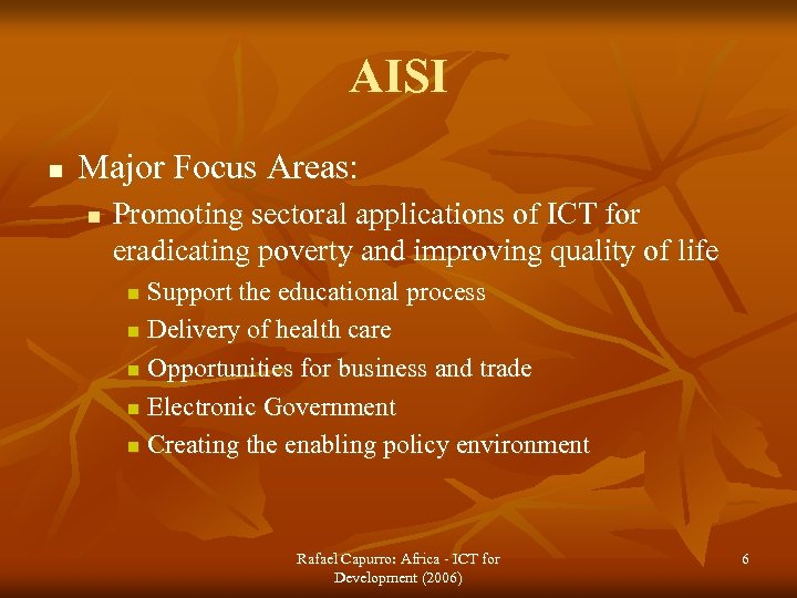 AISI n Major Focus Areas: n Promoting sectoral applications of ICT for eradicating poverty