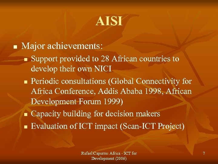 AISI n Major achievements: n n Support provided to 28 African countries to develop
