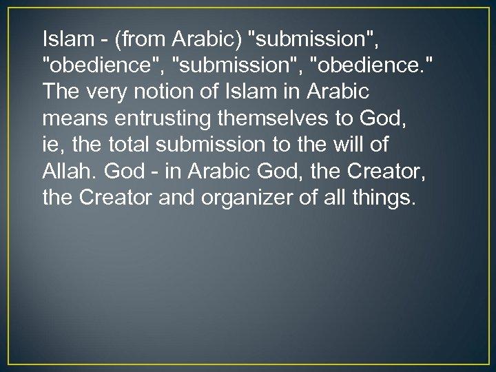 Islam - (from Arabic)