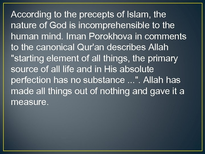 According to the precepts of Islam, the nature of God is incomprehensible to the