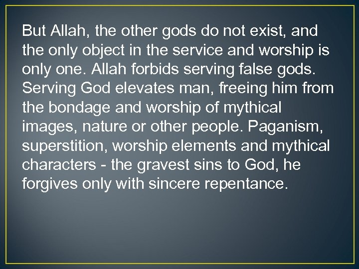 But Allah, the other gods do not exist, and the only object in the