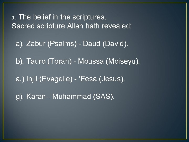 3. The belief in the scriptures. Sacred scripture Allah hath revealed: a). Zabur (Psalms)