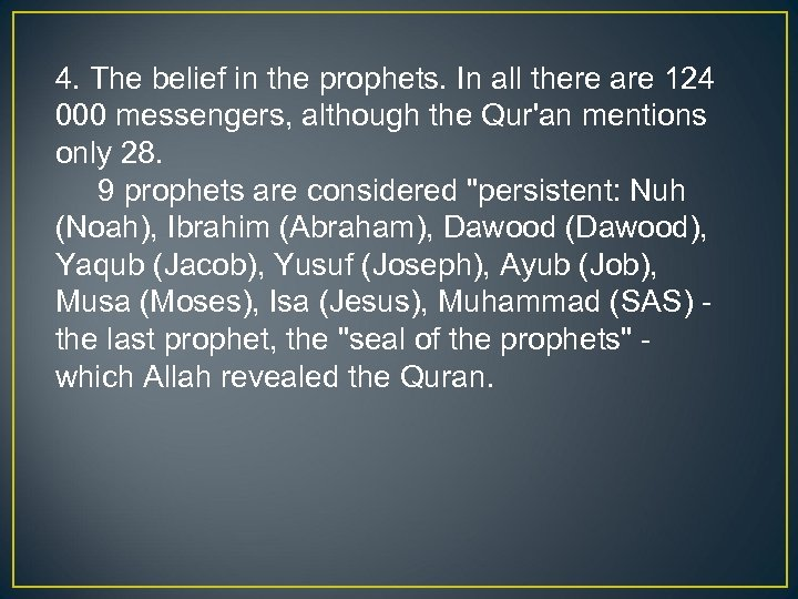 4. The belief in the prophets. In all there are 124 000 messengers, although
