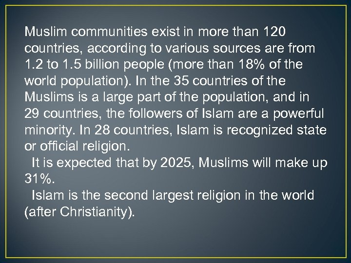 Muslim communities exist in more than 120 countries, according to various sources are from