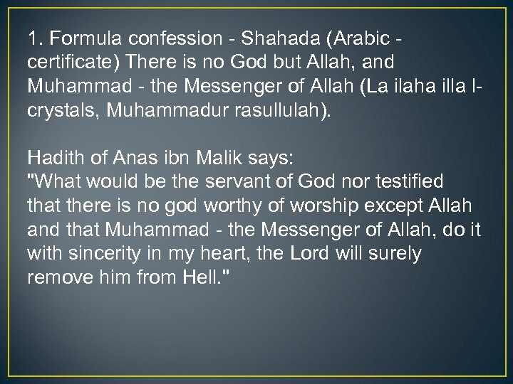 1. Formula confession - Shahada (Arabic - certificate) There is no God but Allah,