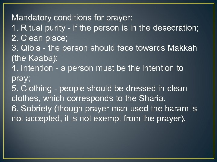 Mandatory conditions for prayer: 1. Ritual purity - if the person is in the